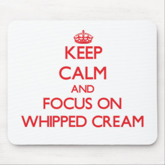 Keep Calm and focus on Whipped Cream Mouse Pad
