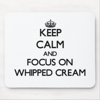Keep Calm and focus on Whipped Cream Mousepads