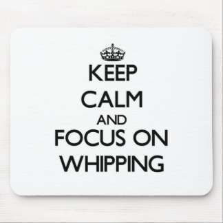 Keep Calm and focus on Whipping Mouse Pads