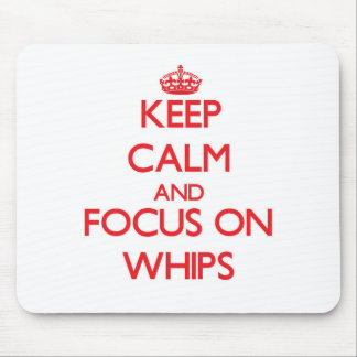 Keep Calm and focus on Whips Mousepads