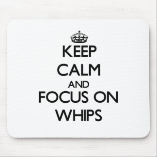 Keep Calm and focus on Whips Mouse Pads