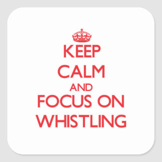 Keep Calm and focus on Whistling Square Sticker