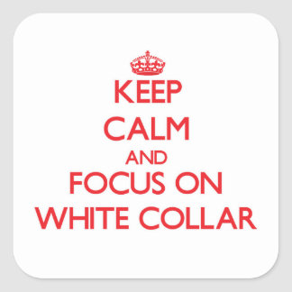 Keep Calm and focus on White-Collar Square Sticker