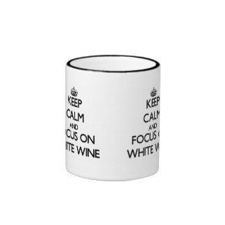 Keep Calm and focus on White Wine Mugs