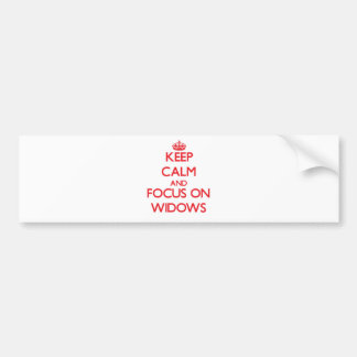 Keep Calm and focus on Widows Bumper Stickers