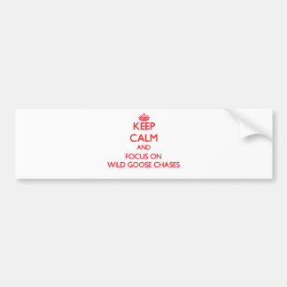 Keep Calm and focus on Wild Goose Chases Bumper Sticker