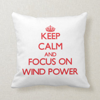 Keep Calm and focus on Wind Power Pillow