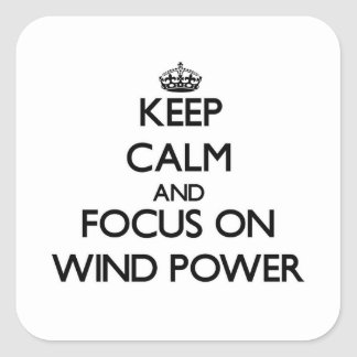 Keep Calm and focus on Wind Power Square Sticker