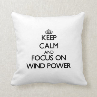 Keep Calm and focus on Wind Power Throw Pillow