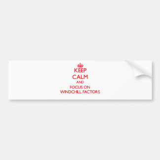 Keep Calm and focus on Windchill Factors Bumper Sticker