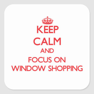 Keep Calm and focus on Window Shopping Square Sticker