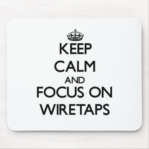 Keep Calm and focus on Wiretaps Mousepad