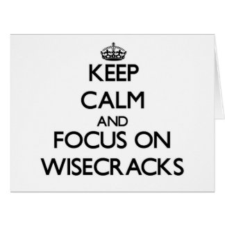 Keep Calm and focus on Wisecracks Greeting Card