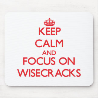 Keep Calm and focus on Wisecracks Mousepads