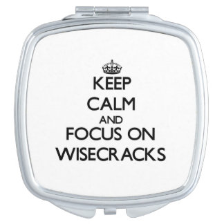 Keep Calm and focus on Wisecracks Mirror For Makeup