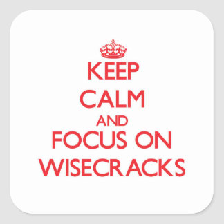 Keep Calm and focus on Wisecracks Square Stickers