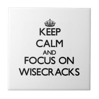 Keep Calm and focus on Wisecracks Ceramic Tiles