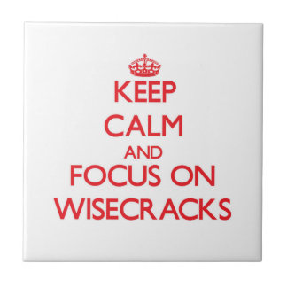 Keep Calm and focus on Wisecracks Tile