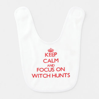 Keep Calm and focus on Witch Hunts Bib