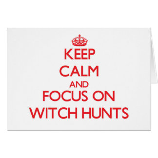 Keep Calm and focus on Witch Hunts Greeting Card