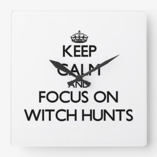 Keep Calm and focus on Witch Hunts Square Wallclocks