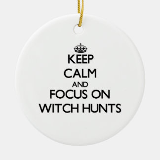Keep Calm and focus on Witch Hunts Ornaments