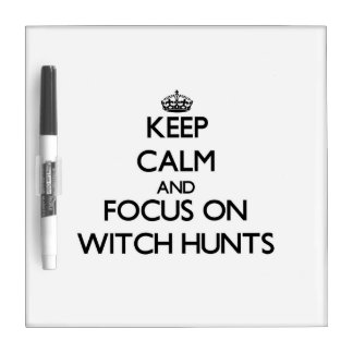 Keep Calm and focus on Witch Hunts Dry-Erase Boards