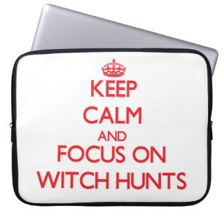 Keep Calm and focus on Witch Hunts Laptop Sleeve