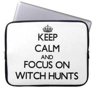 Keep Calm and focus on Witch Hunts Computer Sleeve