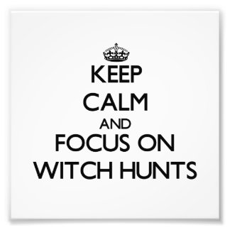 Keep Calm and focus on Witch Hunts Photograph