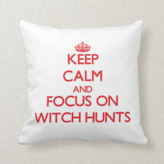 Keep Calm and focus on Witch Hunts Pillow