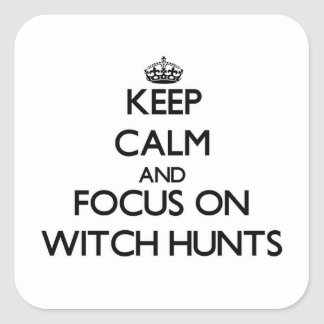 Keep Calm and focus on Witch Hunts Square Sticker