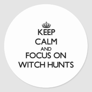 Keep Calm and focus on Witch Hunts Sticker