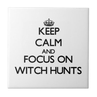 Keep Calm and focus on Witch Hunts Tile