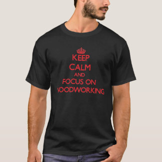 Keep calm and focus on Woodworking T-Shirt