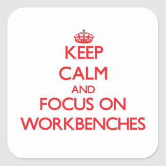 Keep Calm and focus on Workbenches Square Sticker