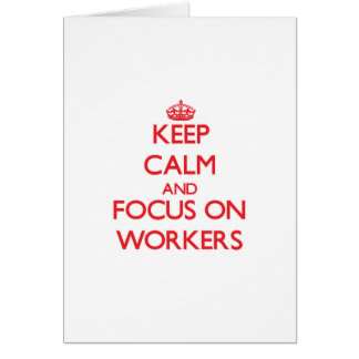 Keep Calm and focus on Workers Cards