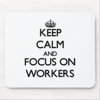 Keep Calm and focus on Workers Mouse Pad