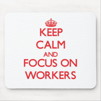 Keep Calm and focus on Workers Mousepads