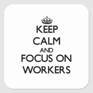 Keep Calm and focus on Workers Square Stickers