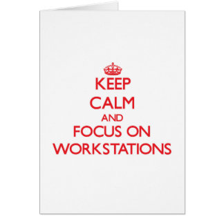 Keep Calm and focus on Workstations Greeting Card