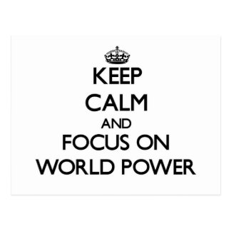 Keep Calm and focus on World Power Post Cards