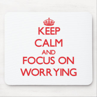 Keep Calm and focus on Worrying Mouse Pad