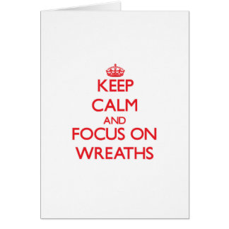Keep Calm and focus on Wreaths Greeting Card