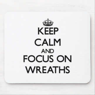 Keep Calm and focus on Wreaths Mouse Pad