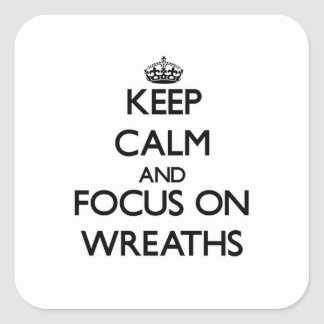 Keep Calm and focus on Wreaths Square Stickers