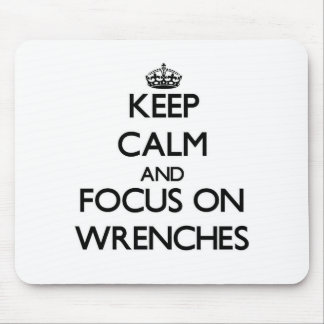 Keep Calm and focus on Wrenches Mouse Pads