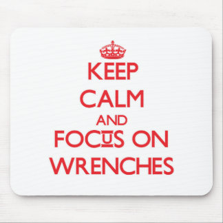 Keep Calm and focus on Wrenches Mousepads