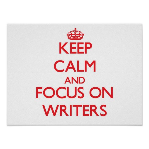 Keep Calm and focus on Writers Posters