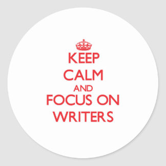 Keep Calm and focus on Writers Round Stickers
